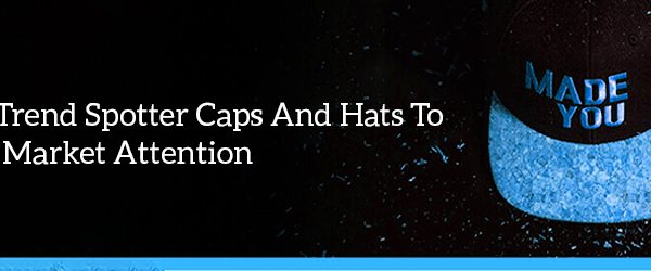 The Best Trend Spotter Caps And Hats To Grab Market Attention