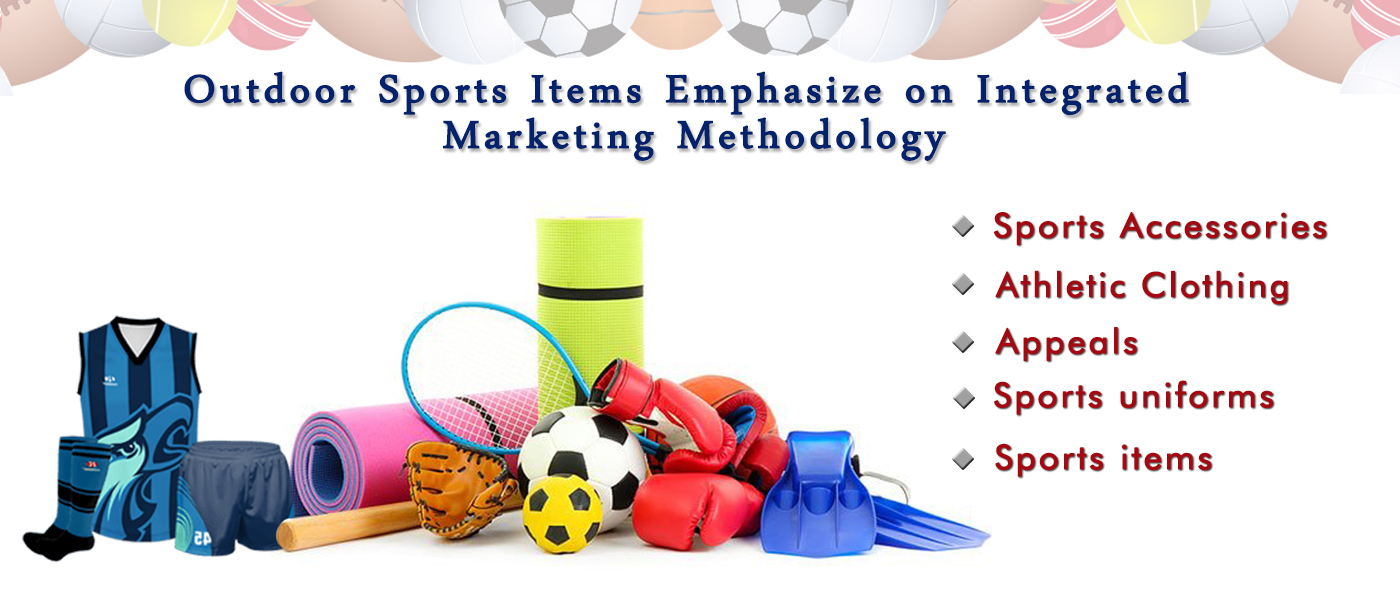 Outdoor Sports Items Emphasize on Integrated Marketing Methodology