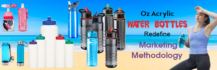 Oz Acrylic Water Bottles Redefine Marketing Methodology