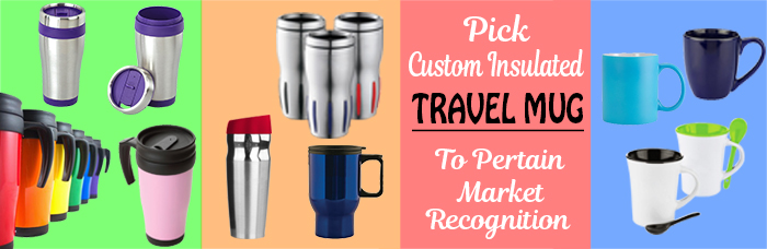 Pick Custom Insulated Travel Mug To Pertain Market Recognition