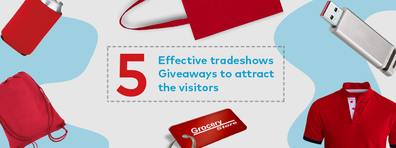 5 Effective Trade Shows Giveaways to Attract the Visitors