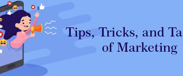 Tips, Tricks, and Tactics of Marketing
