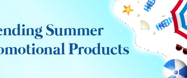 Trending Summer Promotional Products to Heat up Your Brand's Value in the Market